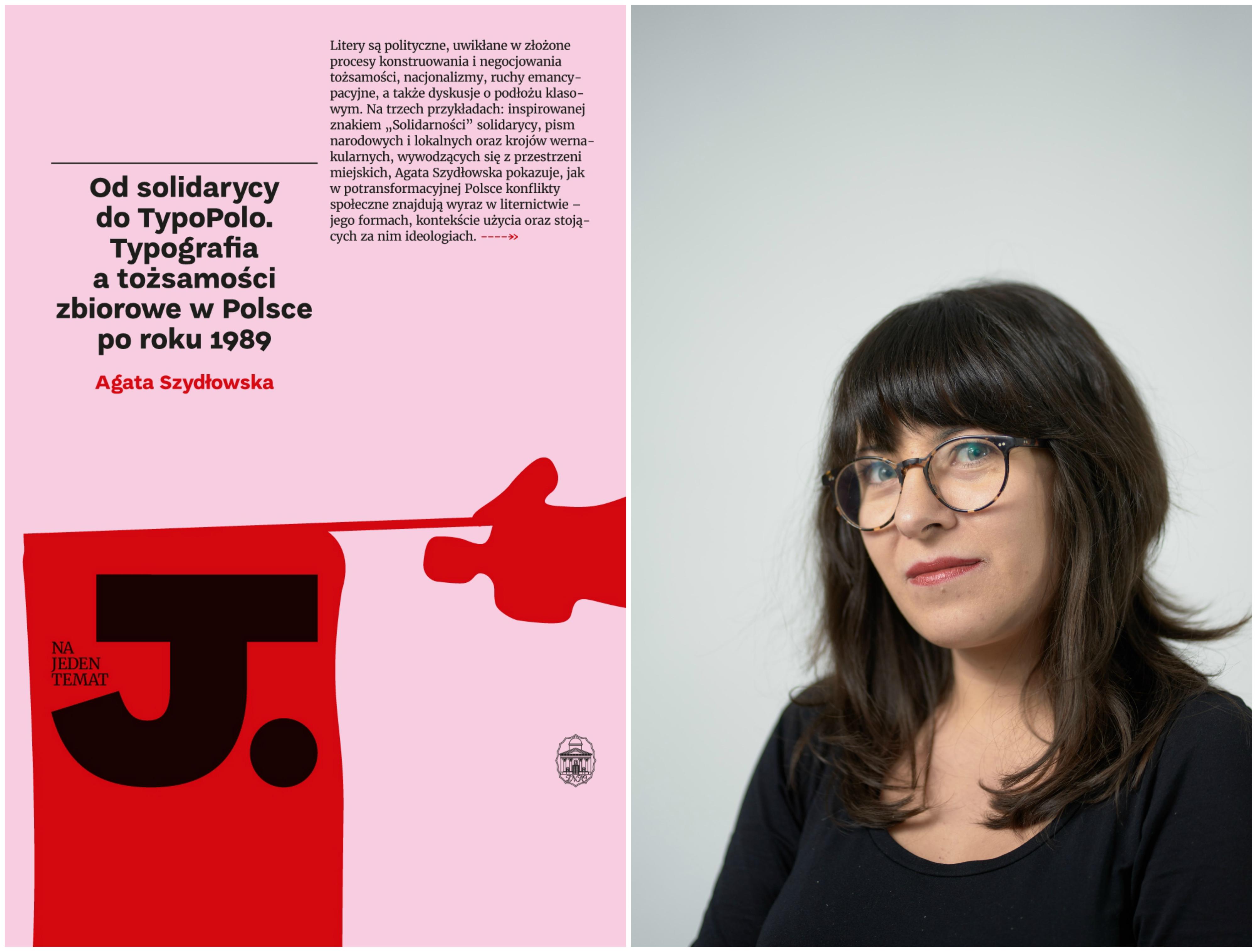 Książka Agaty Szydłowskiej 'Od solidarycy do TypoPolo. Typografia a tożsamości zbiorowe w Polsce po roku 1989' ukazała się nakładem Wydawnictwa Ossolineum (fot. materiały prasowe)