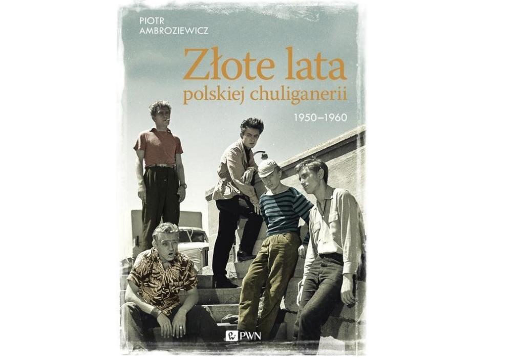 Okładka książki Piotra Ambroziewicza 'Złote lata polskiej chuliganerii' (mat. promoycjne)