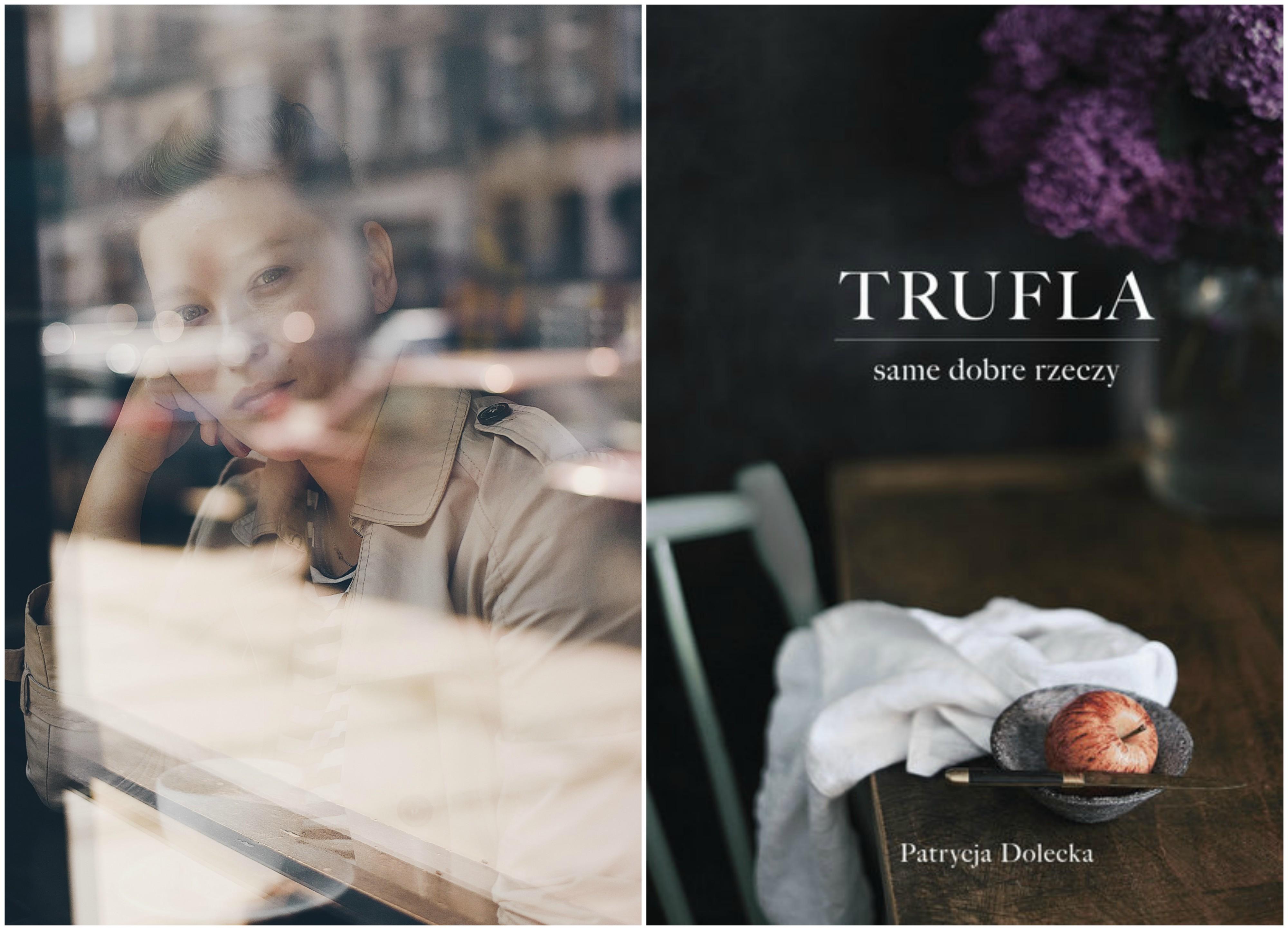 Książka Patrycji Doleckiej 'Trufla. Same dobre rzeczy' ukazała się nakładem Wydawnictwa Buchmann (fot. materiały prasowe)