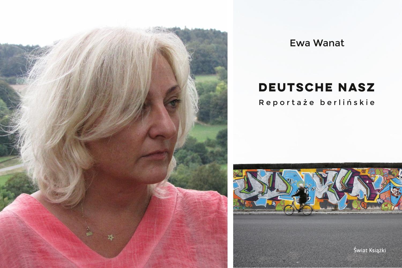 Ewa Wanat / Książka 'Deutsche nasz. Reportaże berlińskie' (mat.prasowe)