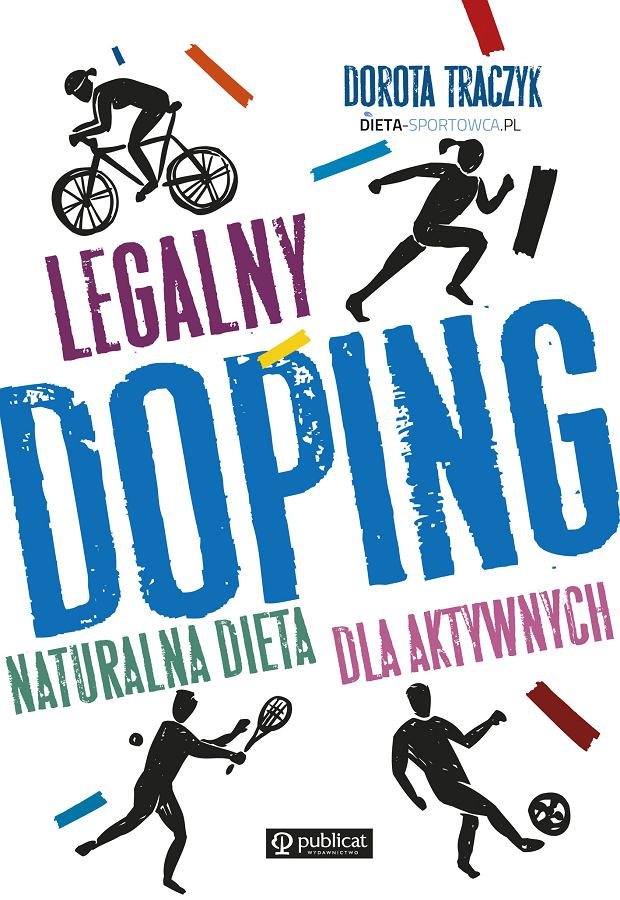 Legalny doping czyli naturalna dieta dla aktywnych [przepisy i porady Doroty Traczyk]