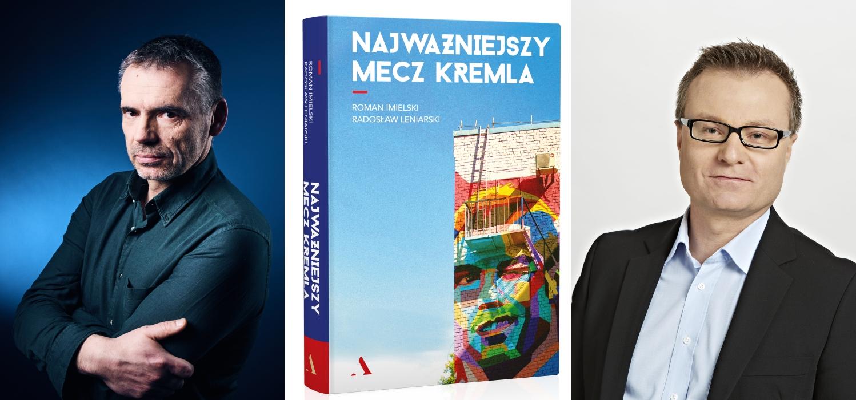 Radosław Leniarski (fot. Maciej Zienkiewicz / Agencja Gazeta) i Roman Imielski (Fot. Paweł Kiszkiel / Agencja Gazeta) - autorzy książki 'Najważniejszy mecz Kremla'